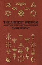 THE Ancient Wisdom - and Outline of Theosophical Teachings