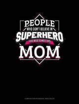 People Who Don't Believe in Superheroes Just Need to Meet This Mom