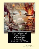 The Cuban & Porto Rican Campaigns. by