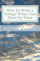 How to Write a Eulogy When You Have No Time