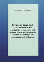 Scraps of Song and Southern Scenes a Collection of Humorous and Pathetic Poems and Descriptive Sketches of Plantation Life in the Backwoods of Georgia