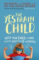 The Yes Brain Child : Help Your Child be More Resilient, Independent and Creative