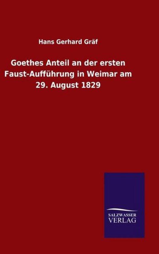Boek cover Goethes Anteil an der ersten Faust-Auffuhrung in Weimar am 29. August 1829 van Hans Gerhard Gräf (Hardcover)