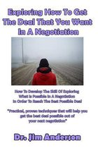 Exploring How to Get the Deal That You Want in a Negotiation