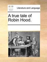 A True Tale of Robin Hood.