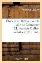 tude d'Un Th tre Pour La Ville de Castres Par M. Fran ois Ouliac, Architecte