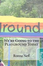 We're Going to the Playground Today