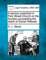 A Sermon Preached in Park Street Church on the Sunday Succeeding the Death of Daniel Webster.
