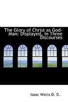 The Glory of Christ as God-Man