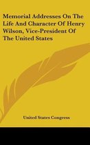 Memorial Addresses on the Life and Character of Henry Wilson, Vice-President of the United States
