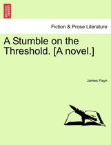 A Stumble on the Threshold. [A Novel.] Vol. I.