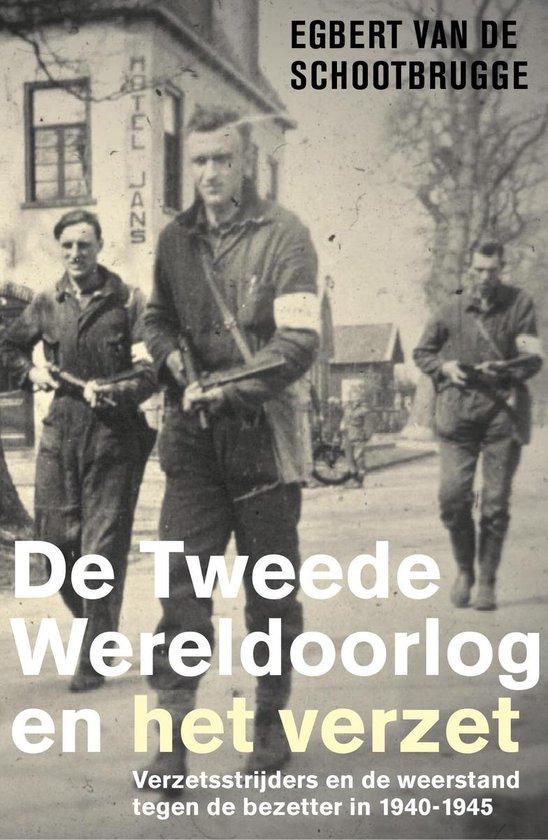 De Tweede Wereldoorlog en het verzet - Egbert van de Schootbrugge |
