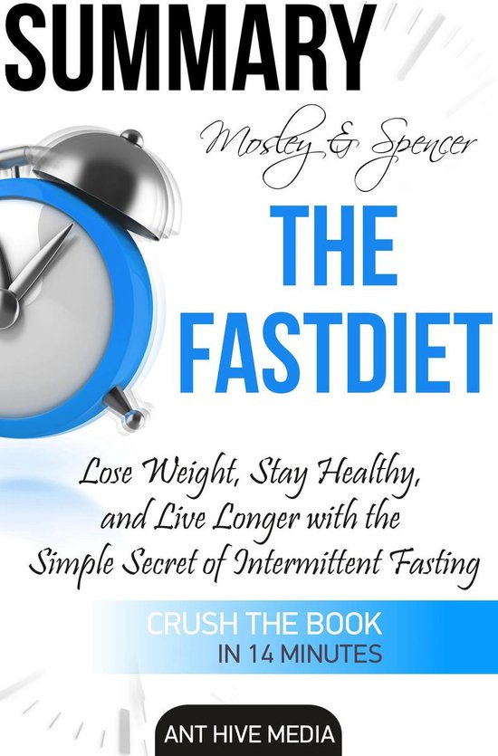 Afbeelding van Michael Mosley & Mimi Spencers The FastDiet: Lose Weight, Stay Healthy, and Live Longer with the Simple Secret of Intermittent Fasting Summary