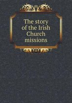 The Story of the Irish Church Missions