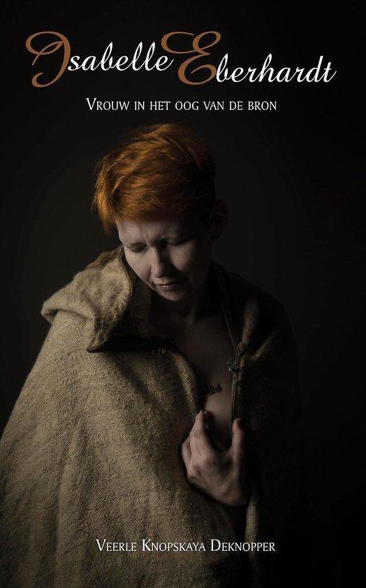 Isabelle eberhardt - vrouw in het oog van de bron - Veerle Knopskaya Deknopper | Fthsonline.com