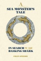 A Sea Monsters Tale - In Search of the Basking Shark