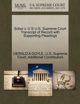 Scher V. U S U.S. Supreme Court Transcript of Record with Supporting Pleadings