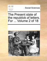 The Present State of the Republick of Letters. for ... Volume 2 of 18