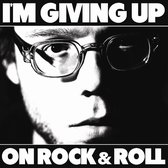 I'M Giving Up On Rock 'N Roll