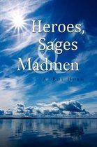 Heroes, Sages & Madmen