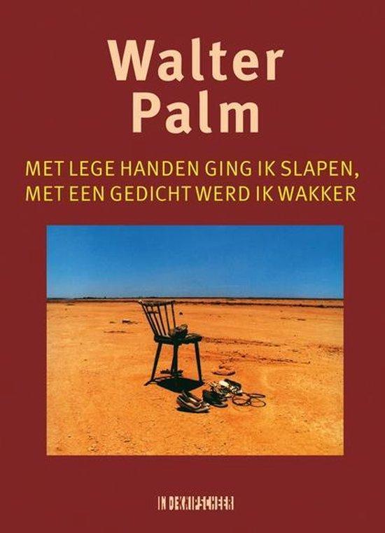 Met lege handen ging ik slapen, met een gedicht werd ik wakker - Walter Palm | Fthsonline.com