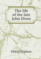 The Life of the Late John Elwes