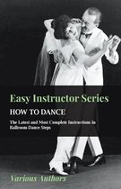 Easy Instructor Series - How To Dance - The Latest And Most Complete Instructions In Ballroom Dance Steps