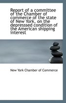 Report of a Committee of the Chamber of Commerce of the State of New York, on the Depresssed Conditi