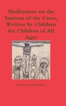 Meditations on the Stations of the Cross, Written by Children for Children of All Ages