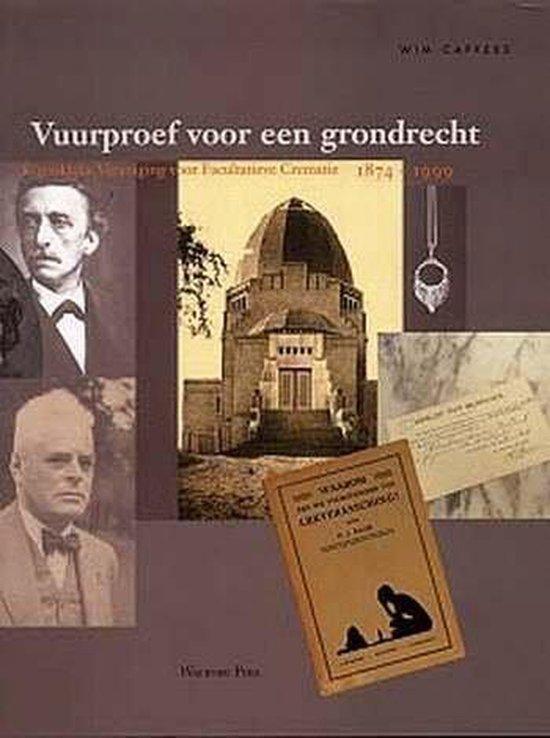 Vuurproef voor een grondrecht. Koninklijke Vereniging voor Facultatieve Crematie 1874-1999 - W.P.R.A. Cappers  