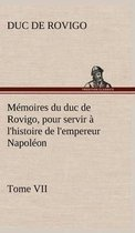 Memoires du duc de Rovigo, pour servir a l'histoire de l'empereur Napoleon Tome VII