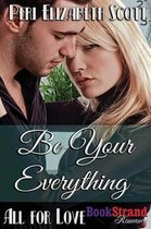 Be Your Everything [All for Love] (Bookstrand Publishing Romance)