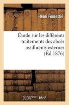 Etude sur les differents traitements des abces ossifluents externes