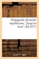 Propagande electorale republicaine. 'Jusqu'au bout'