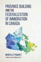 Boek cover Province Building and the Federalization of Immigration in Canada van Mireille Paquet