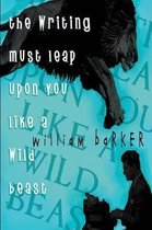The Writing Must Leap Upon You Like a Wild Beast