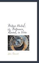 Britons United; Or, Britannia Roused, in Verse