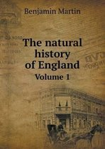 The Natural History of England Volume 1