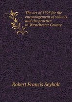 The Act of 1795 for the Encouragement of Schools and the Practice in Westchester County