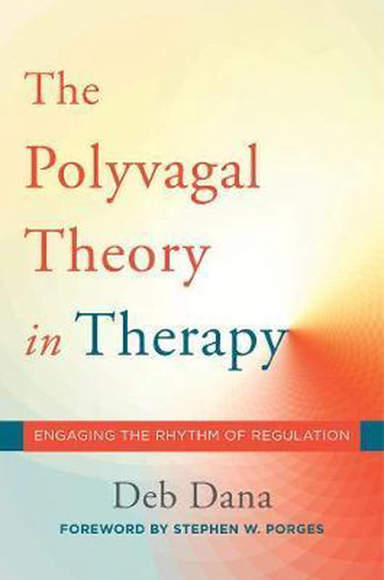 Boek cover The Polyvagal Theory in Therapy : Engaging the Rhythm of Regulation van Deb Dana (Hardcover)