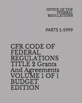 Cfr Code of Federal Register Title 2 Grants and Agreements Volume 1 of 1 Budget Edition