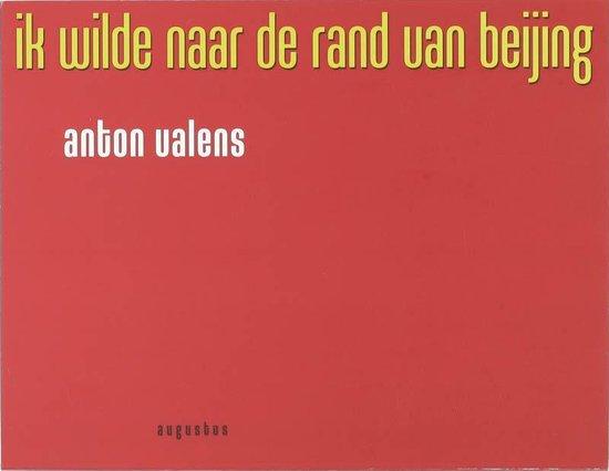 Ik Wilde Naar De Rand Van Beijing - Anton Valens |