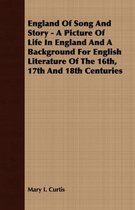 England Of Song And Story - A Picture Of Life In England And A Background For English Literature Of The 16th, 17th And 18th Centuries