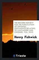 The Record Society for the Publication of Original Documents Relating to Lancashire and Cheshire. Vol. XXIII