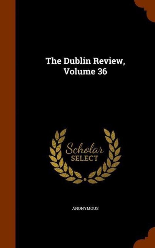 The Dublin Review, Volume 36