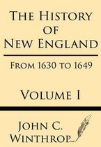 The History of New England from 1630 to 1649 Volume I