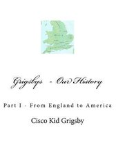 Grigsbys Part I Our History from England to America