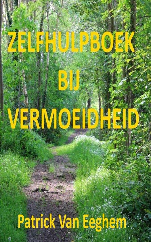 Zelfhulpboek Bij Vermoeidheid - Patrick van Eeghem |