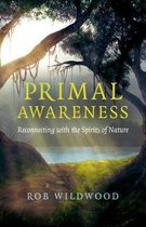 Primal Awareness - Reconnecting with the Spirits of Nature