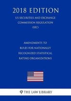 Amendments to Rules for Nationally Recognized Statistical Rating Organizations (Us Securities and Exchange Commission Regulation) (Sec) (2018 Edition)